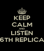 KEEP CALM AND LISTEN 6TH REPLICA - Personalised Poster A4 size