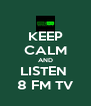 KEEP CALM AND LISTEN  8 FM TV - Personalised Poster A4 size