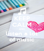 KEEP CALM AND listen a lot of music - Personalised Poster A4 size