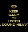 KEEP CALM AND LISTEN A SOUND HEAVY - Personalised Poster A4 size