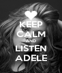 KEEP CALM AND LISTEN ADELE - Personalised Poster A4 size