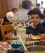 KEEP CALM AND Listen Adrian - Personalised Poster A4 size