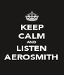 KEEP CALM AND LISTEN AEROSMITH - Personalised Poster A4 size