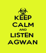 KEEP CALM AND LISTEN  AGWAN - Personalised Poster A4 size