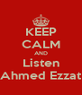 KEEP CALM AND Listen Ahmed Ezzat - Personalised Poster A4 size
