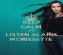 KEEP CALM AND LISTEN ALANIS MORISSETTE - Personalised Poster A4 size