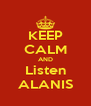 KEEP CALM AND Listen ALANIS - Personalised Poster A4 size