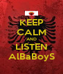 KEEP CALM AND LISTEN AlBaBoyS - Personalised Poster A4 size