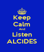Keep Calm And Listen ALCIDES - Personalised Poster A4 size
