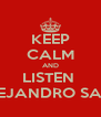 KEEP CALM AND LISTEN  ALEJANDRO SANZ - Personalised Poster A4 size