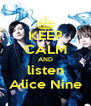 KEEP CALM AND listen Alice Nine - Personalised Poster A4 size