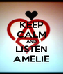 KEEP CALM AND LISTEN AMELIE - Personalised Poster A4 size