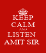 KEEP CALM AND LISTEN  AMIT SIR  - Personalised Poster A4 size