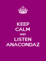 KEEP CALM AND LISTEN ANACONDAZ - Personalised Poster A4 size