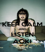KEEP CALM AND LISTEN AOKI - Personalised Poster A4 size
