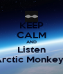 KEEP CALM AND Listen Arctic Monkeys - Personalised Poster A4 size