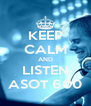 KEEP CALM AND LISTEN ASOT 600 - Personalised Poster A4 size