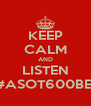 KEEP CALM AND LISTEN #ASOT600BEI - Personalised Poster A4 size