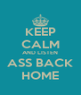 KEEP CALM AND LISTEN ASS BACK HOME - Personalised Poster A4 size