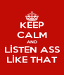 KEEP CALM AND LİSTEN ASS LİKE THAT - Personalised Poster A4 size