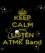 KEEP CALM AND LISTEN ATMK Band - Personalised Poster A4 size