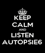KEEP CALM AND LISTEN AUTOPSIE6 - Personalised Poster A4 size