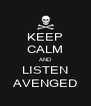 KEEP CALM AND LISTEN AVENGED - Personalised Poster A4 size