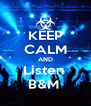 KEEP CALM AND Listen  B&M  - Personalised Poster A4 size