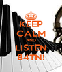 KEEP CALM AND LISTEN B4TN! - Personalised Poster A4 size