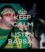KEEP CALM AND LISTEN BABBA'  - Personalised Poster A4 size