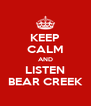 KEEP CALM AND LISTEN BEAR CREEK - Personalised Poster A4 size