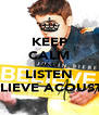 KEEP CALM AND LISTEN BELIEVE ACOUSTIC - Personalised Poster A4 size