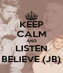 KEEP CALM AND LISTEN BELIEVE (JB) - Personalised Poster A4 size