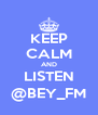 KEEP CALM AND LISTEN @BEY_FM - Personalised Poster A4 size