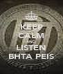 KEEP CALM AND LISTEN BHTA PEIS - Personalised Poster A4 size