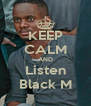 KEEP CALM AND Listen Black M - Personalised Poster A4 size