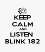 KEEP CALM  AND LISTEN  BLINK 182 - Personalised Poster A4 size