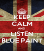 KEEP CALM AND  LISTEN BLUE PAINT - Personalised Poster A4 size