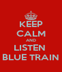 KEEP CALM AND LISTEN  BLUE TRAIN - Personalised Poster A4 size