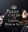 KEEP CALM AND Listen  Bon ♦ Jovi - Personalised Poster A4 size