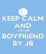KEEP CALM AND  LISTEN BOYFRIEND BY JB - Personalised Poster A4 size