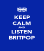 KEEP CALM AND LISTEN BRITPOP - Personalised Poster A4 size