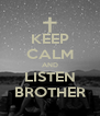 KEEP CALM AND LISTEN BROTHER - Personalised Poster A4 size