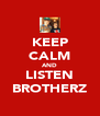 KEEP CALM AND LISTEN BROTHERZ - Personalised Poster A4 size