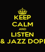 KEEP CALM AND LISTEN BRU & JAZZ DOPE MC - Personalised Poster A4 size