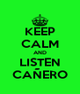KEEP CALM AND LISTEN CAÑERO - Personalised Poster A4 size