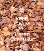 KEEP CALM AND Listen Carefully - Personalised Poster A4 size
