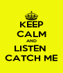 KEEP CALM AND LISTEN  CATCH ME - Personalised Poster A4 size