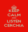 KEEP CALM AND LISTEN CERCHIA - Personalised Poster A4 size