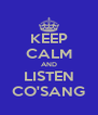 KEEP CALM AND LISTEN CO'SANG - Personalised Poster A4 size